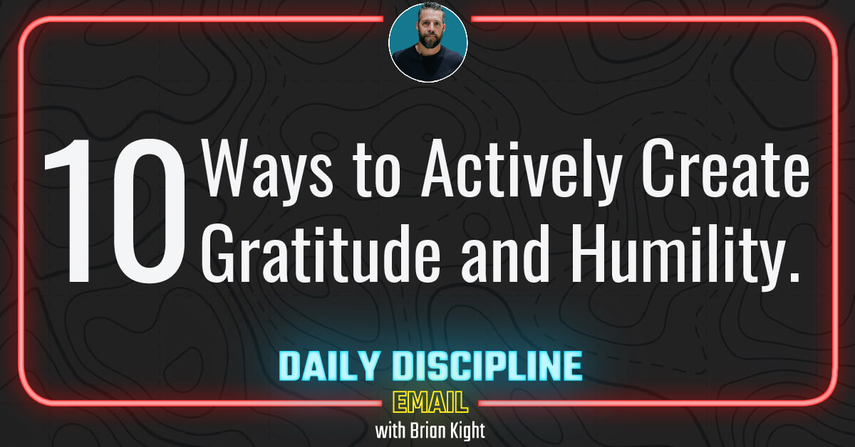 10 Ways to Actively Create Gratitude and Humility.