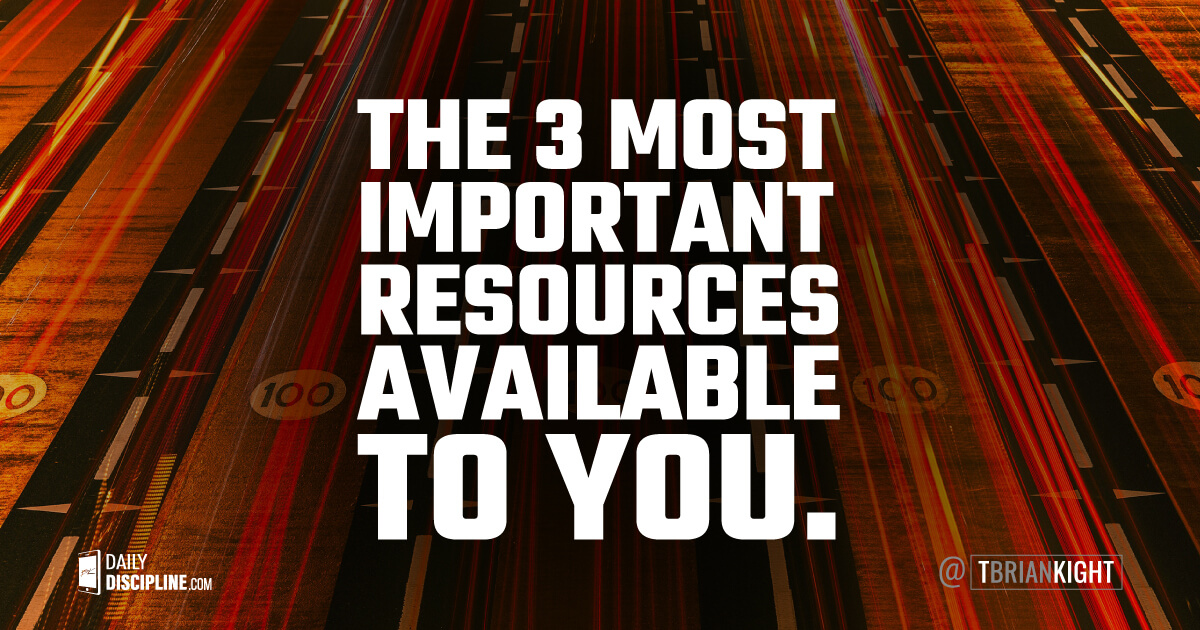 The 3 Most Important Resources Available To You.