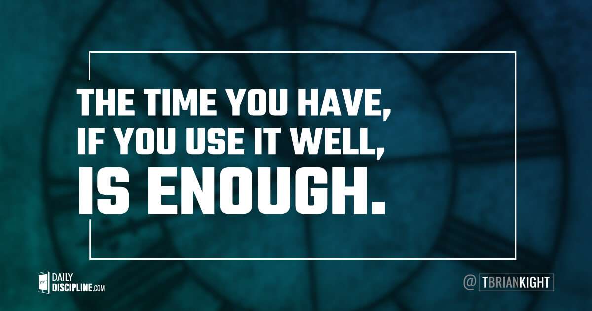 The time you have