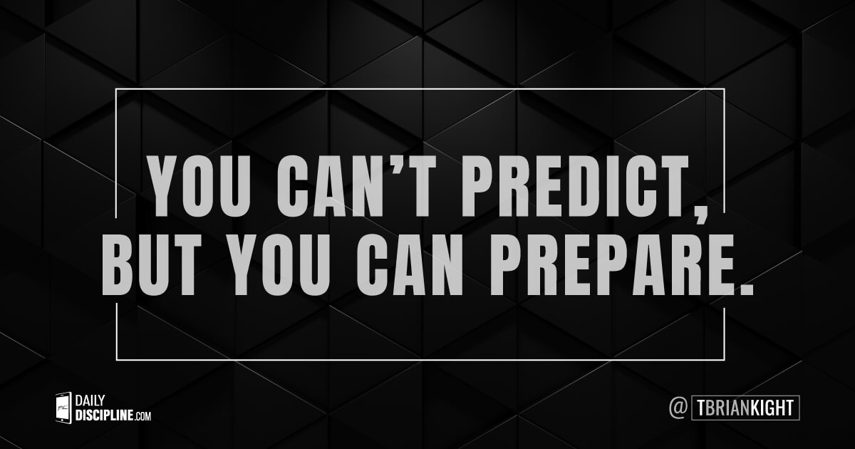 You can't predict, but you can prepare.