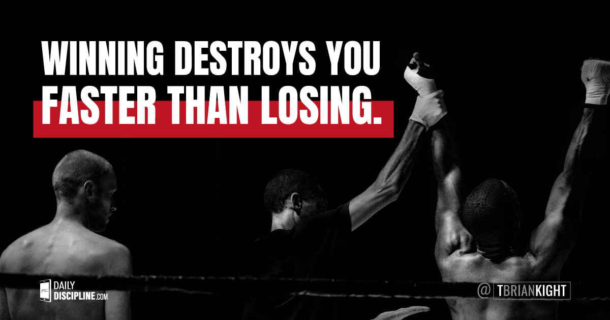 Winning Destroys You Faster Than Losing.