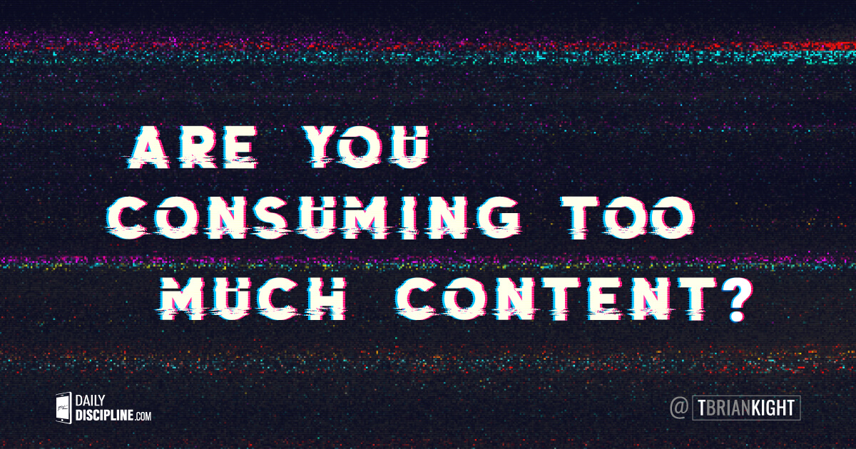 Are you consuming too much content?