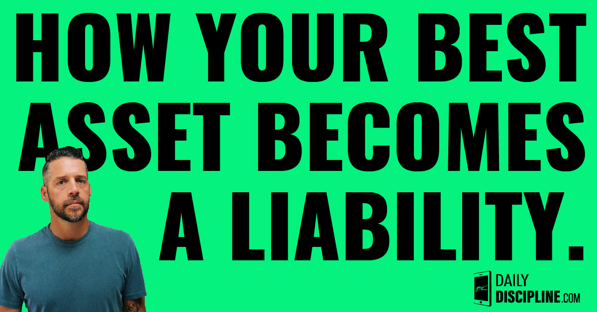 How your best asset becomes a liability.