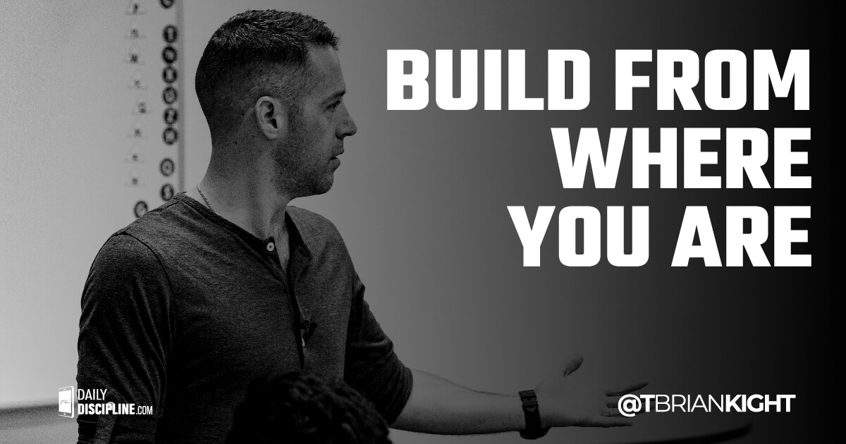 Build From Where You Are.