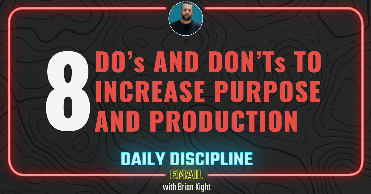 8 Do's and Don'ts to Increase Purpose and Production