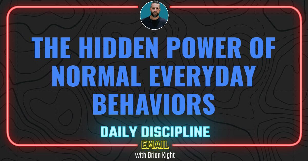 The Hidden Power of Normal Everyday Behaviors