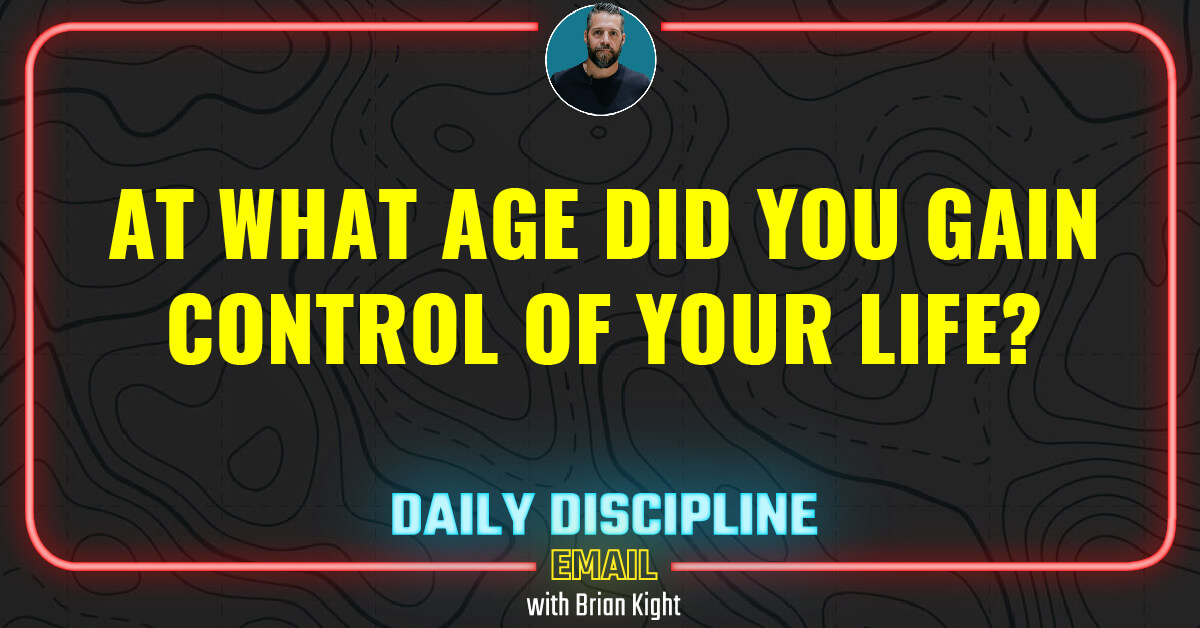 At what age did you gain control of your life?