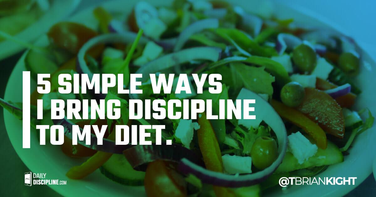 5 Simple Ways I Bring Discipline To My Diet