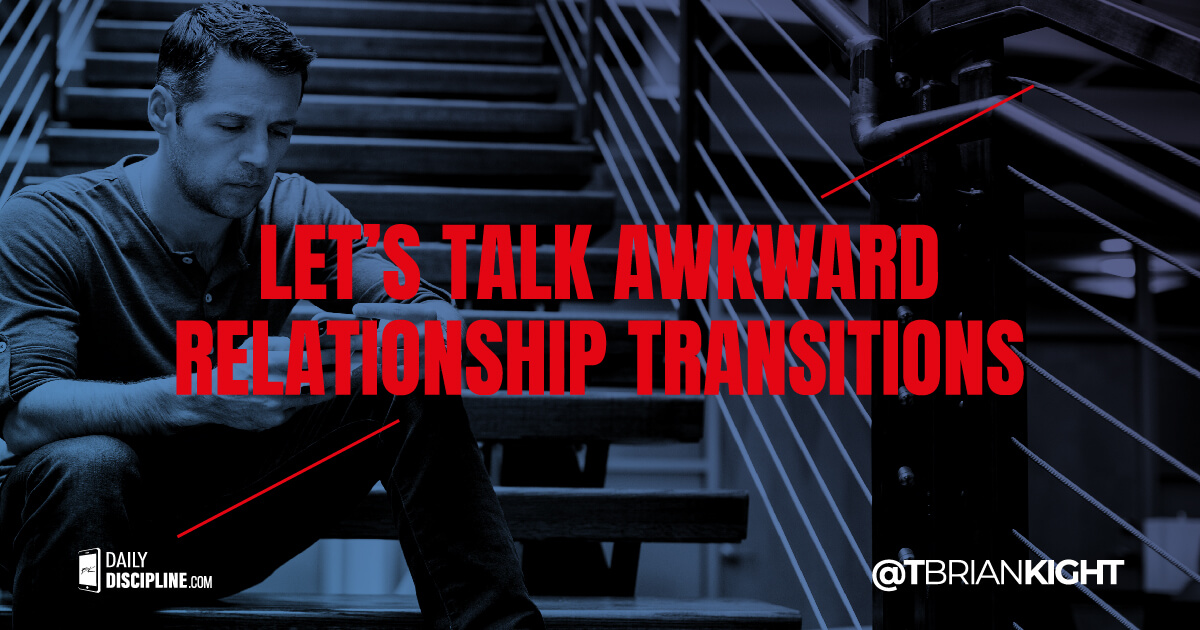 Let's talk awkward relationship transitions