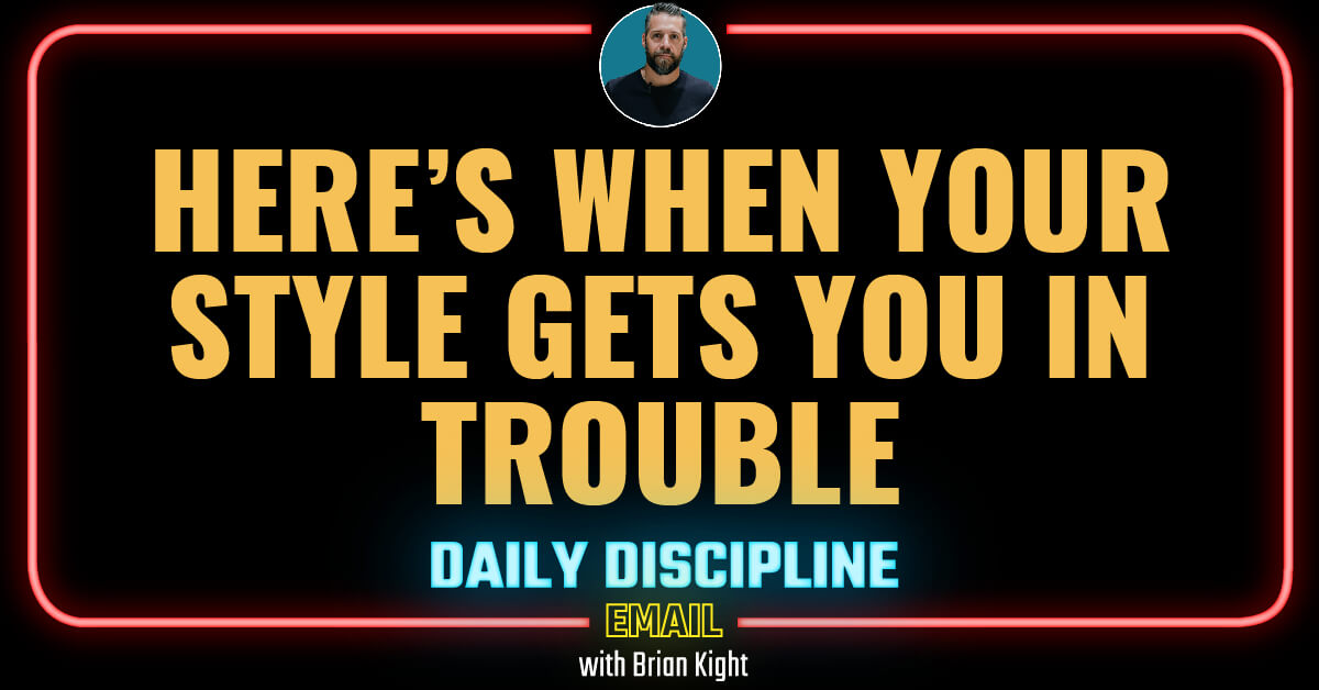 Here's when your style gets you in trouble