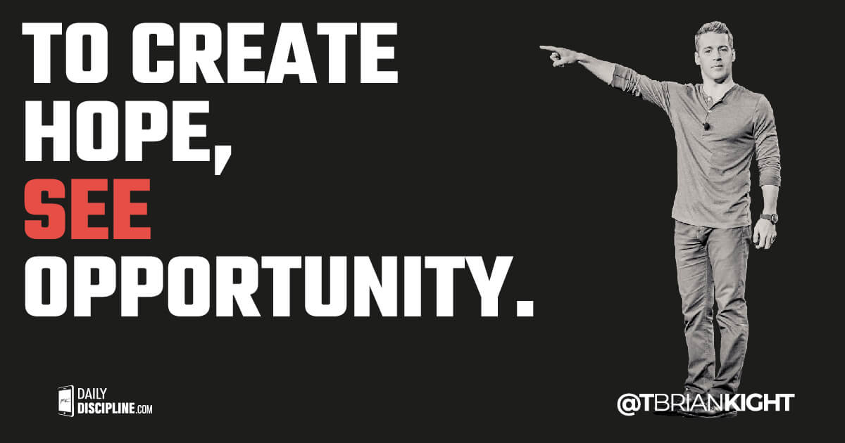To Create Hope, See Opportunity.