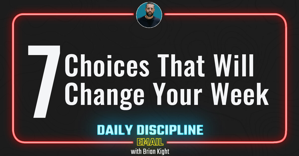 7 Choices That Will Change Your Week