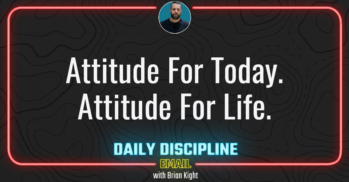 Attitude For Today. Attitude For Life.