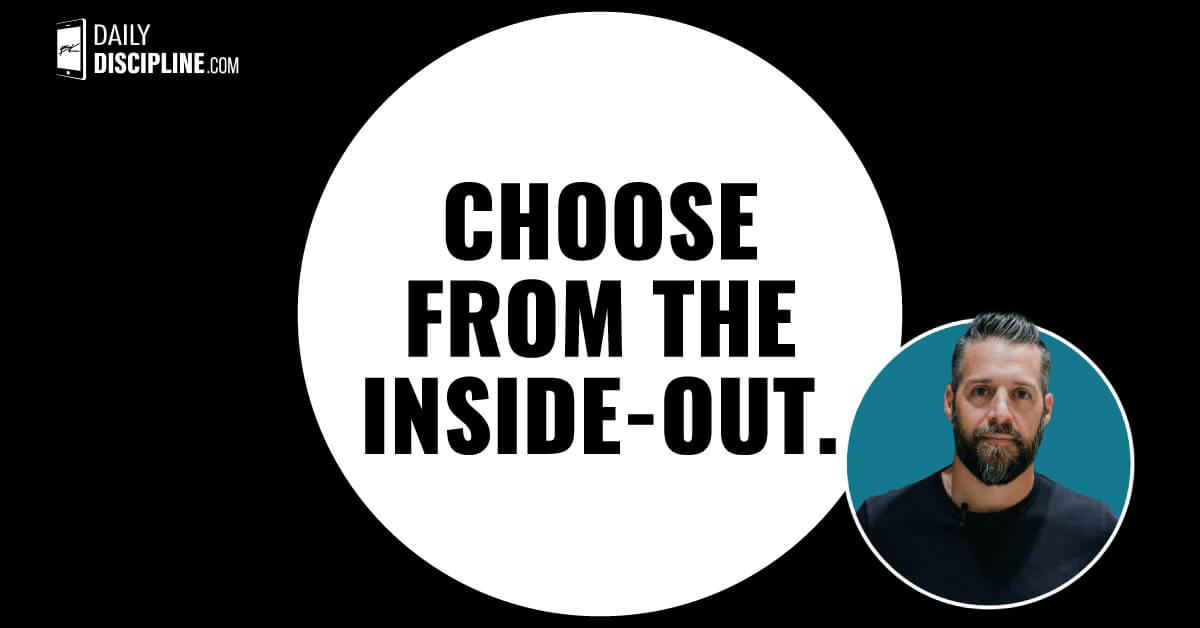 Choose from the inside-out.