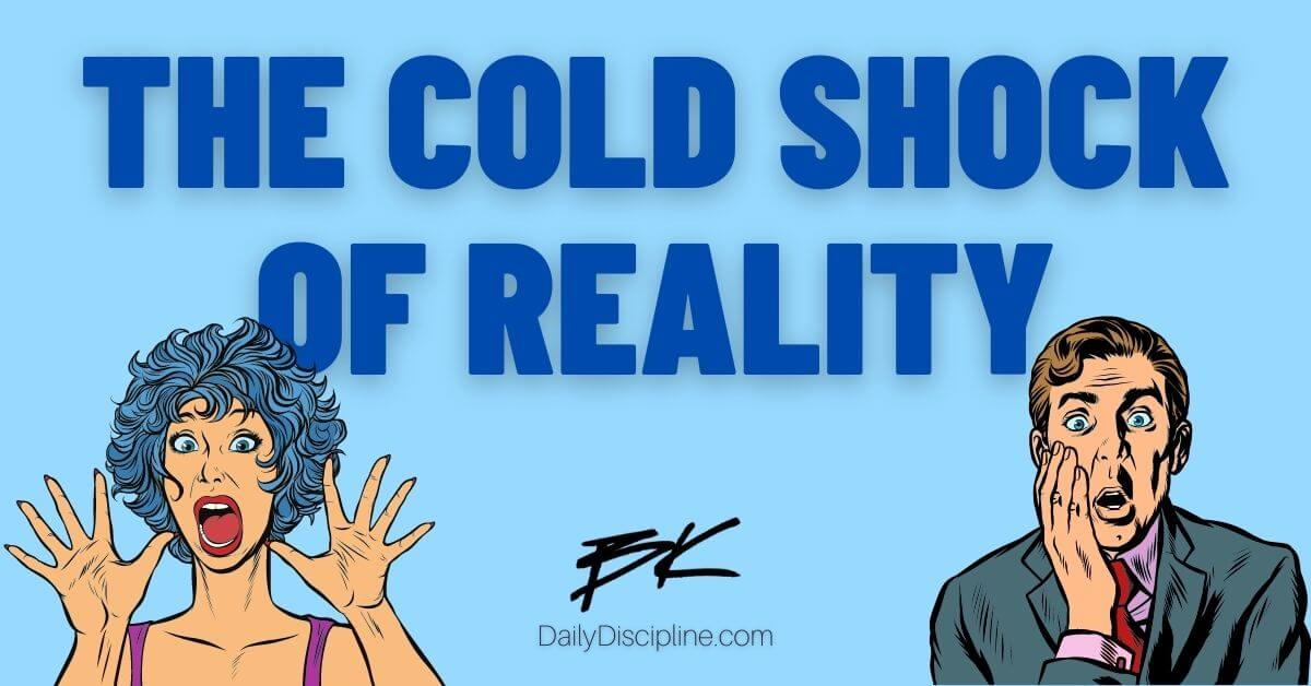 The Cold Shock Of Reality