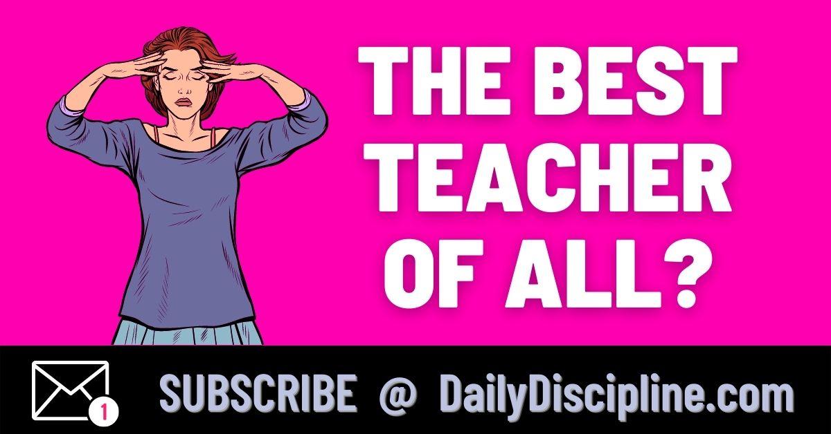 The Best Teacher Of All?