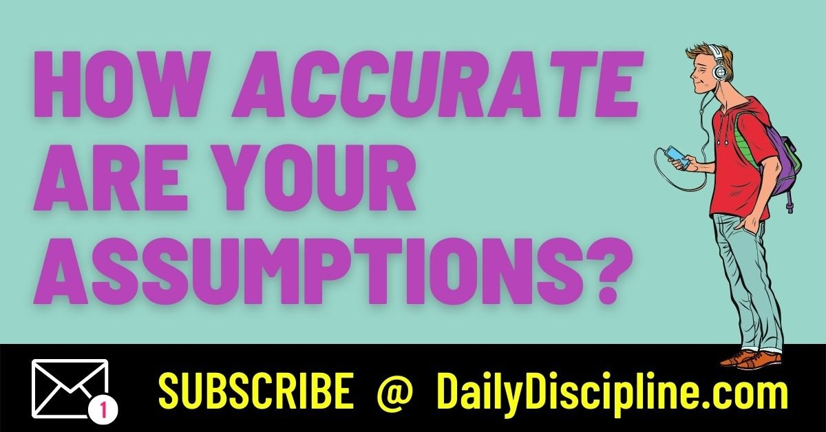 How Accurate Are Your Assumptions?