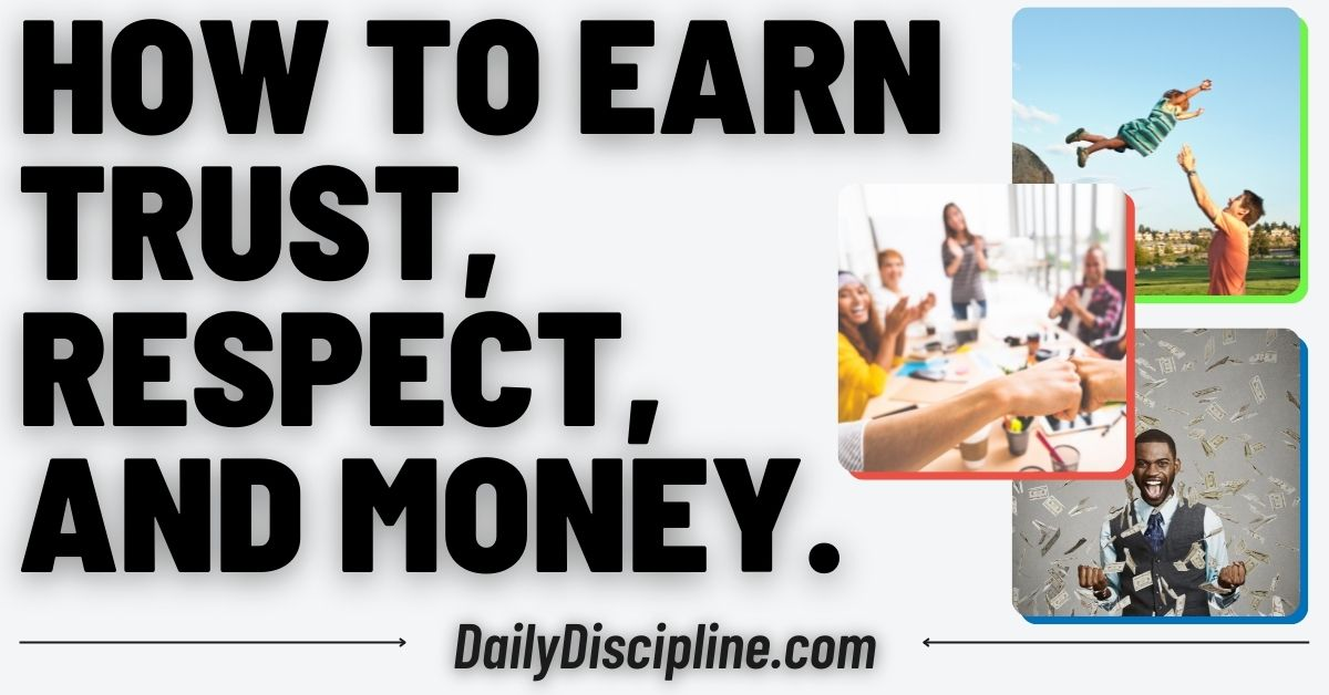 How To Earn Trust, Respect, and Money.