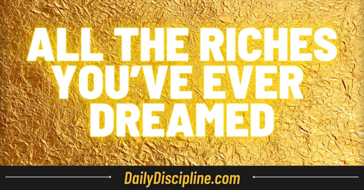 All The Riches You've Ever Dreamed