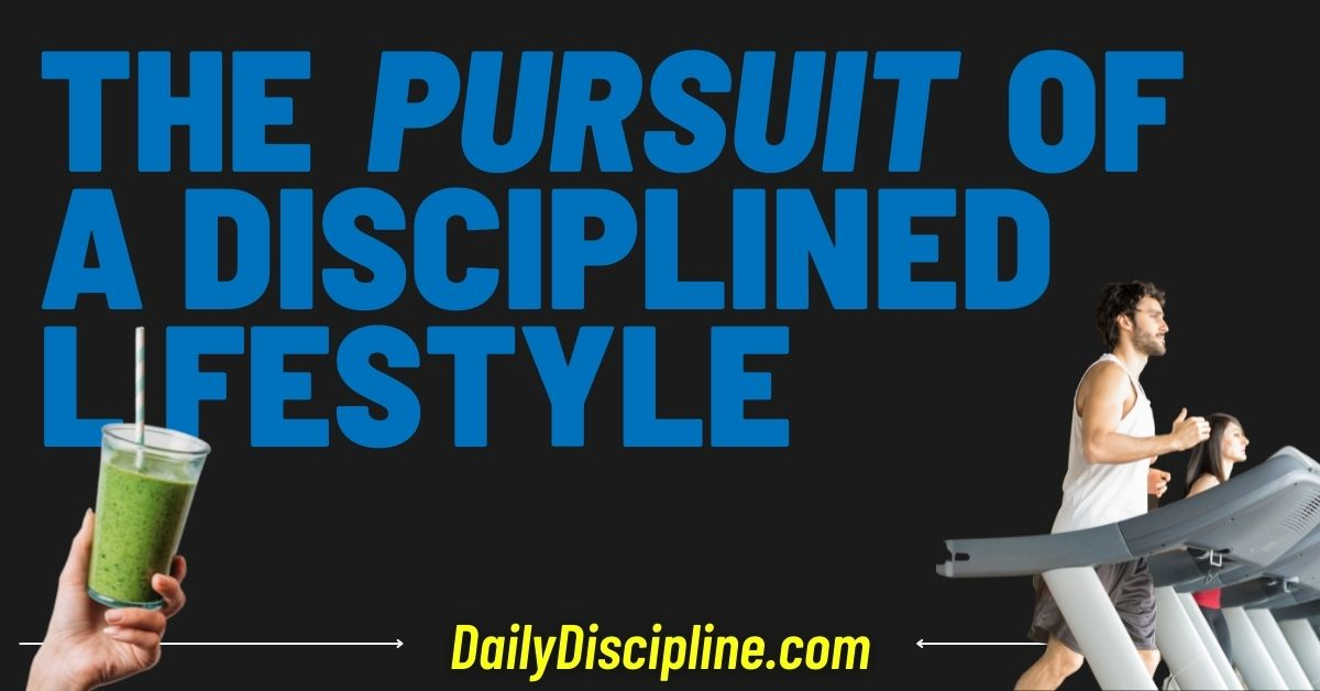 The Pursuit of a Disciplined Lifestyle