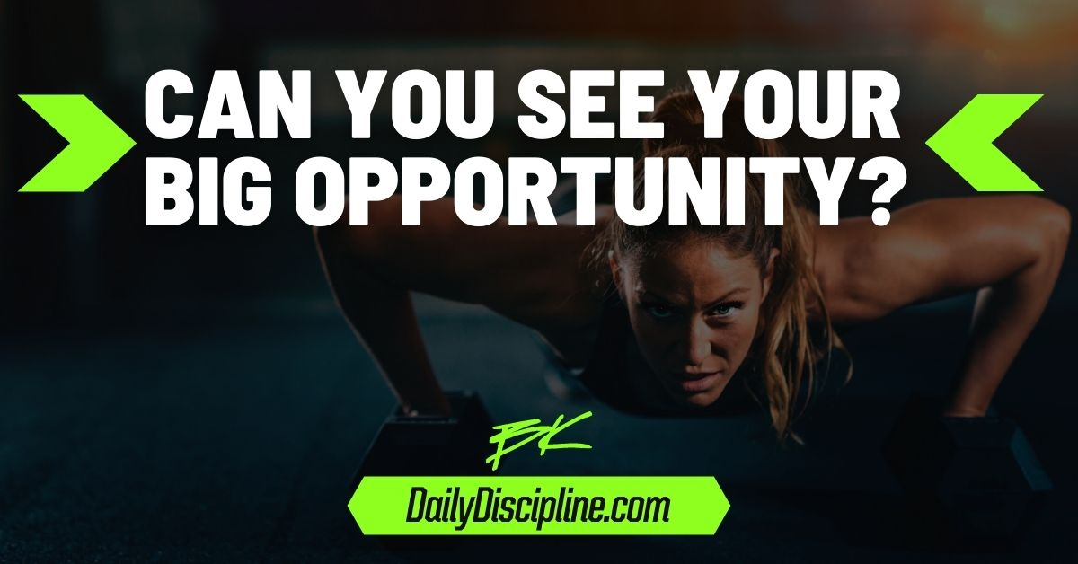 Can You See Your Big Opportunity?
