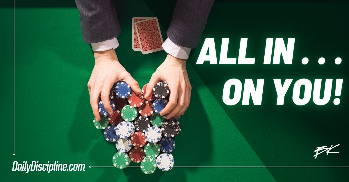All In . . . On You!