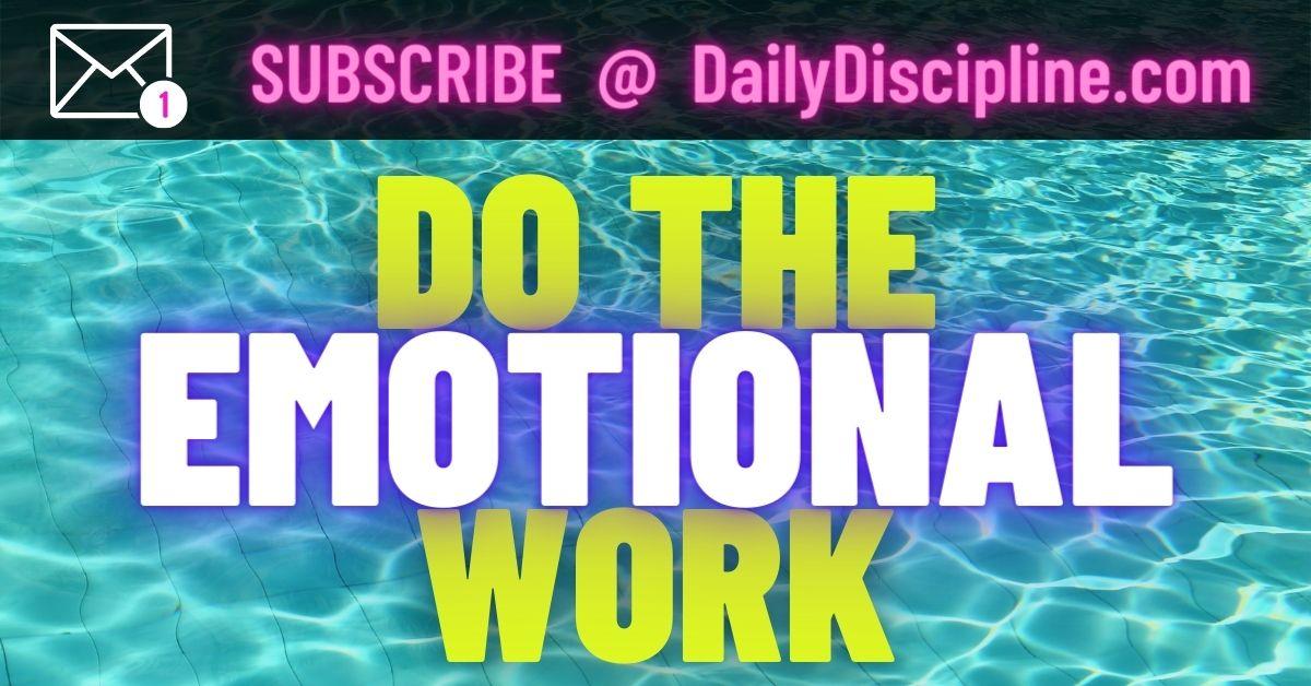 Do The Emotional Work