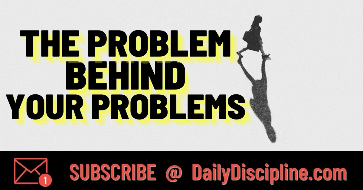 The Problem Behind Your Problems