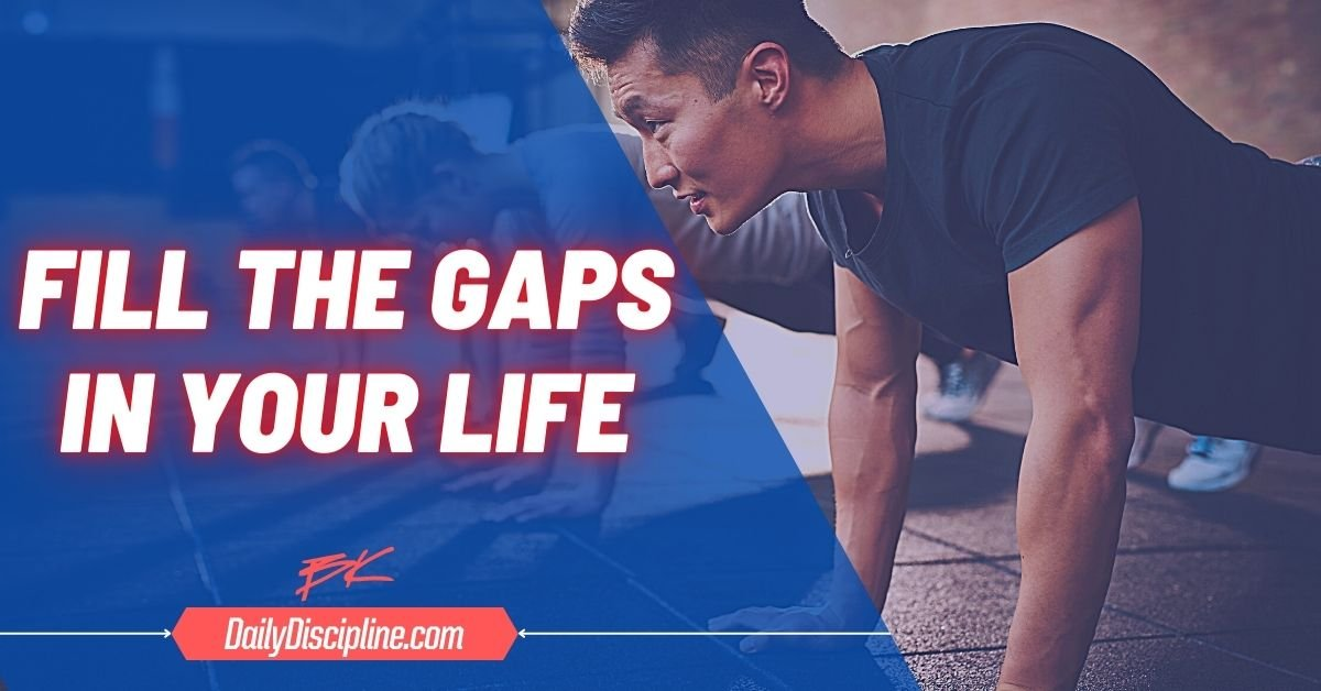 Fill The Gaps In Your Life
