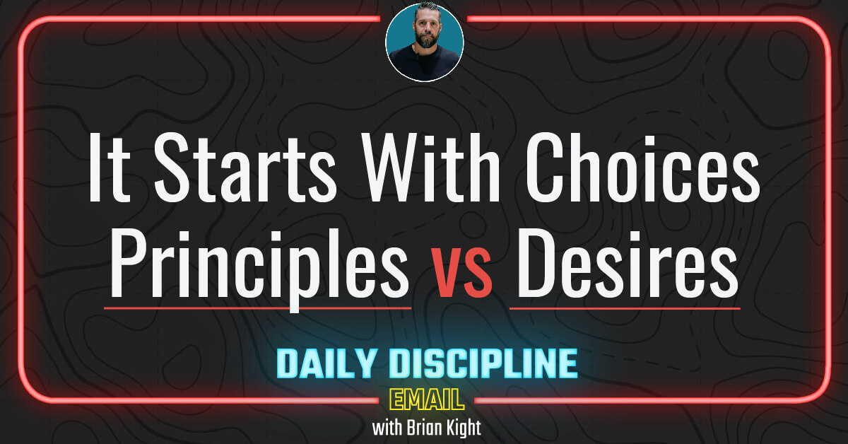 It Starts With Choices: Principles vs Desires