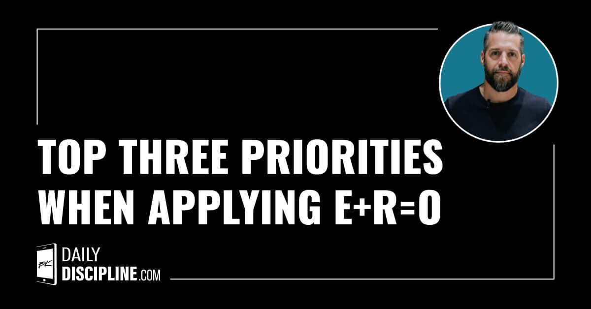Top three priorities when applying E+R=O
