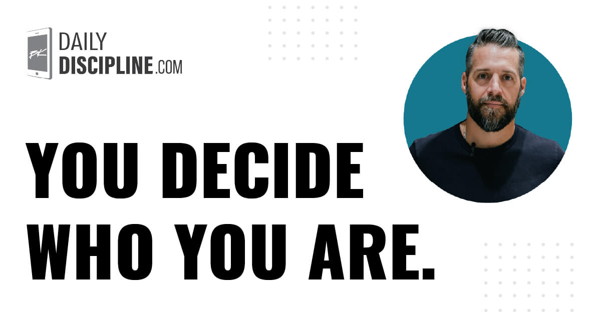 You decide who you are.
