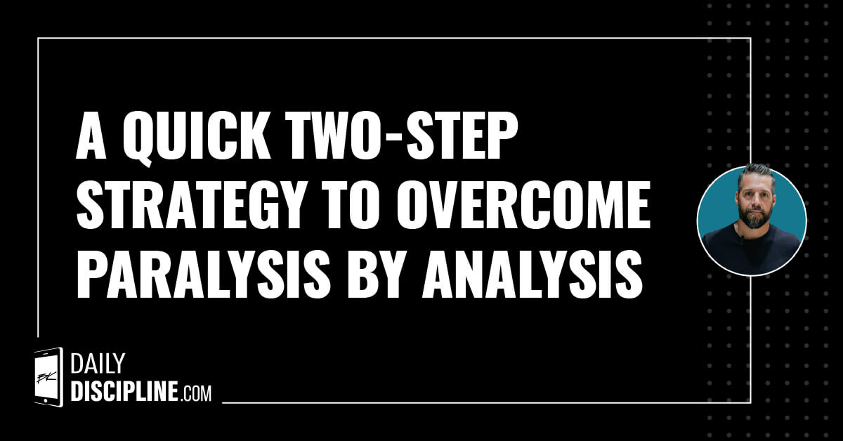 A quick two-step strategy to overcome paralysis by analysis