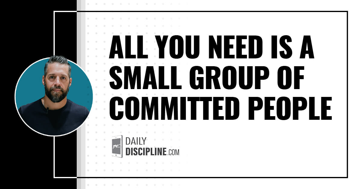 All you need is a small group of committed people