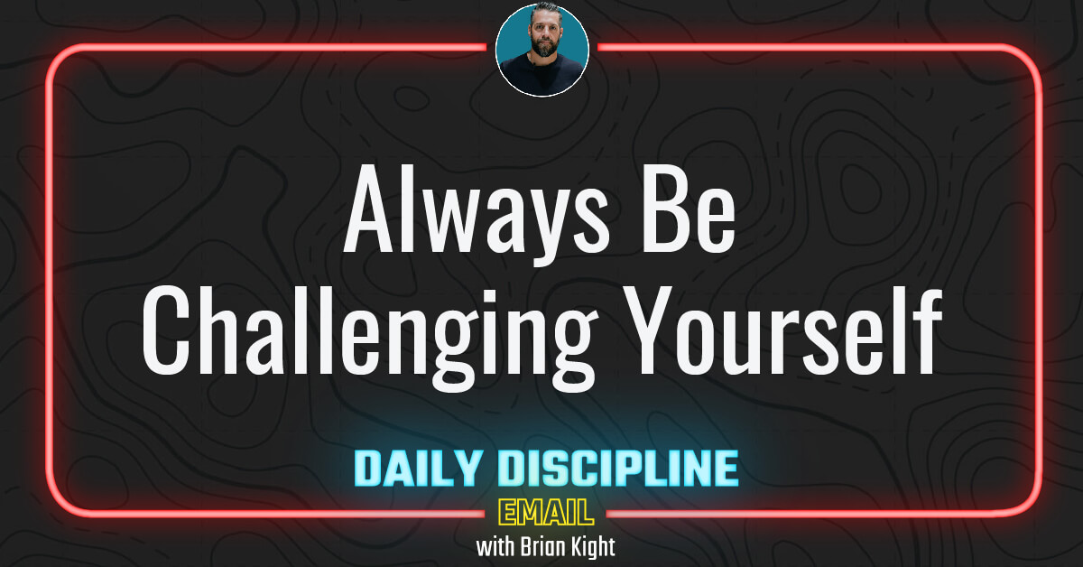 Always Be Challenging Yourself