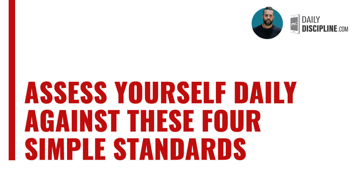 Assess yourself daily against these four simple standards