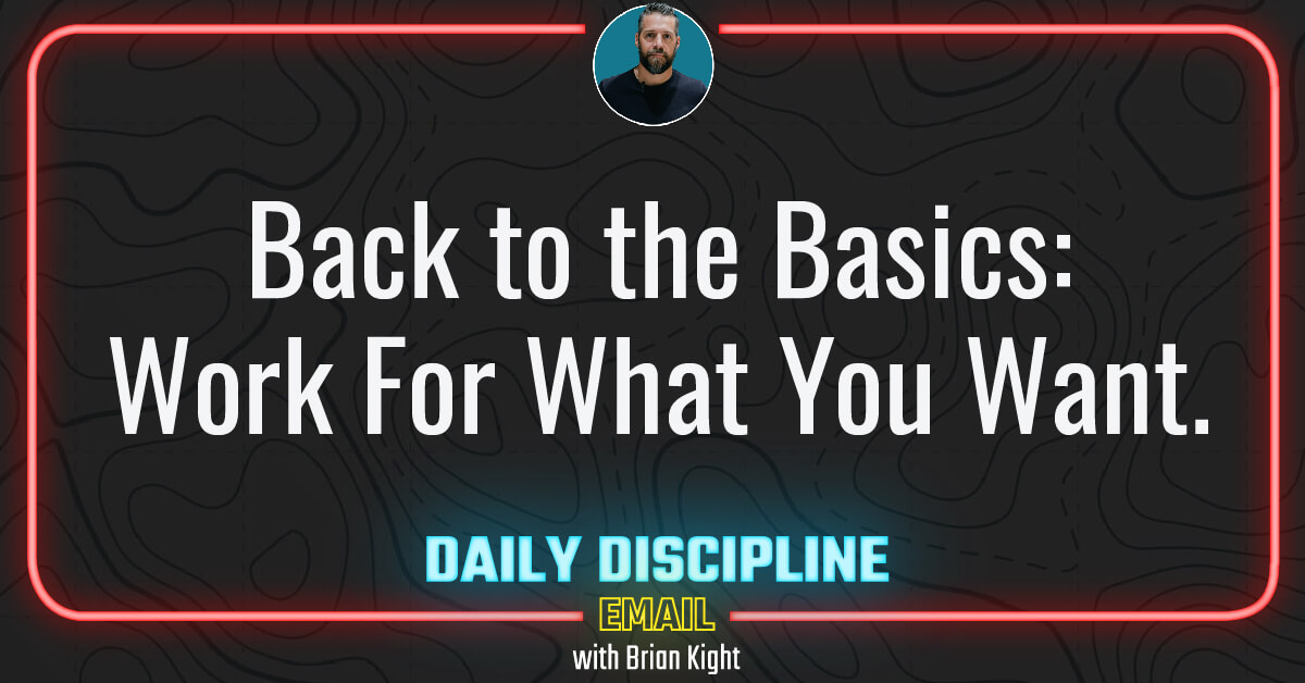Back to the Basics: Work For What You Want.
