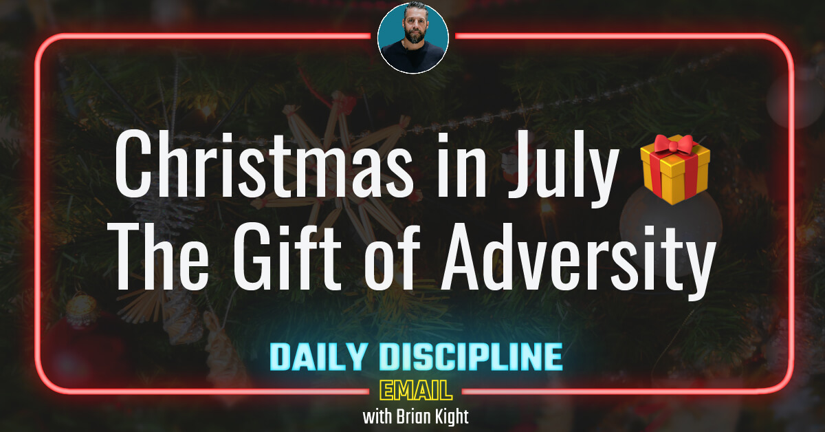 Christmas in July 🎁 The Gift of Adversity