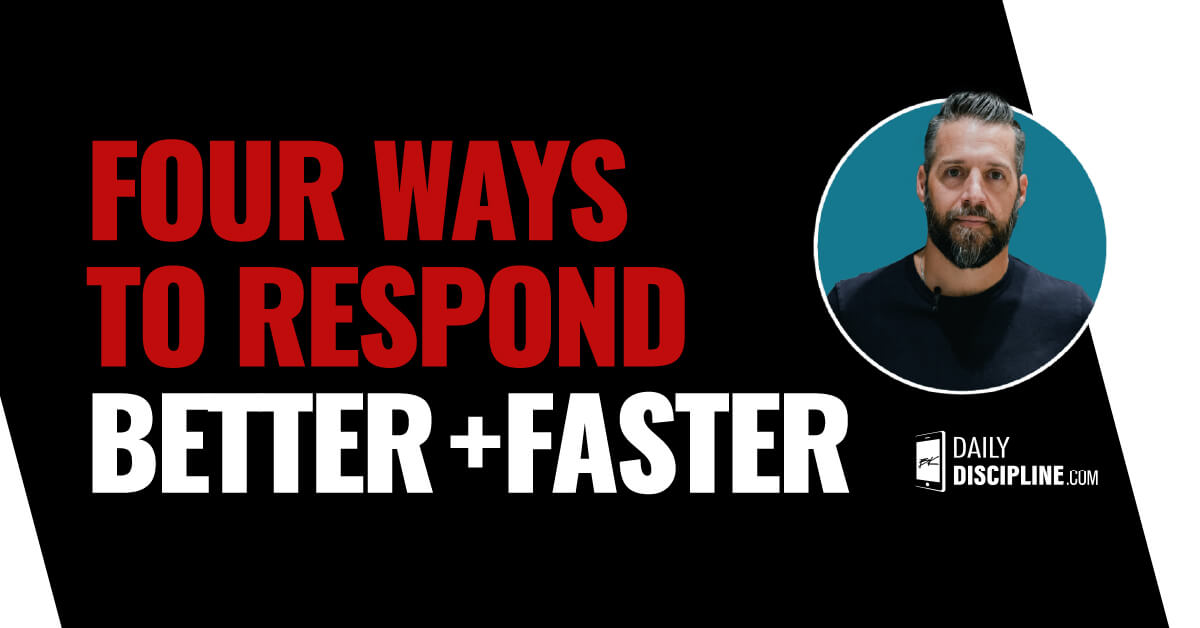 Four ways to Respond Better + Faster
