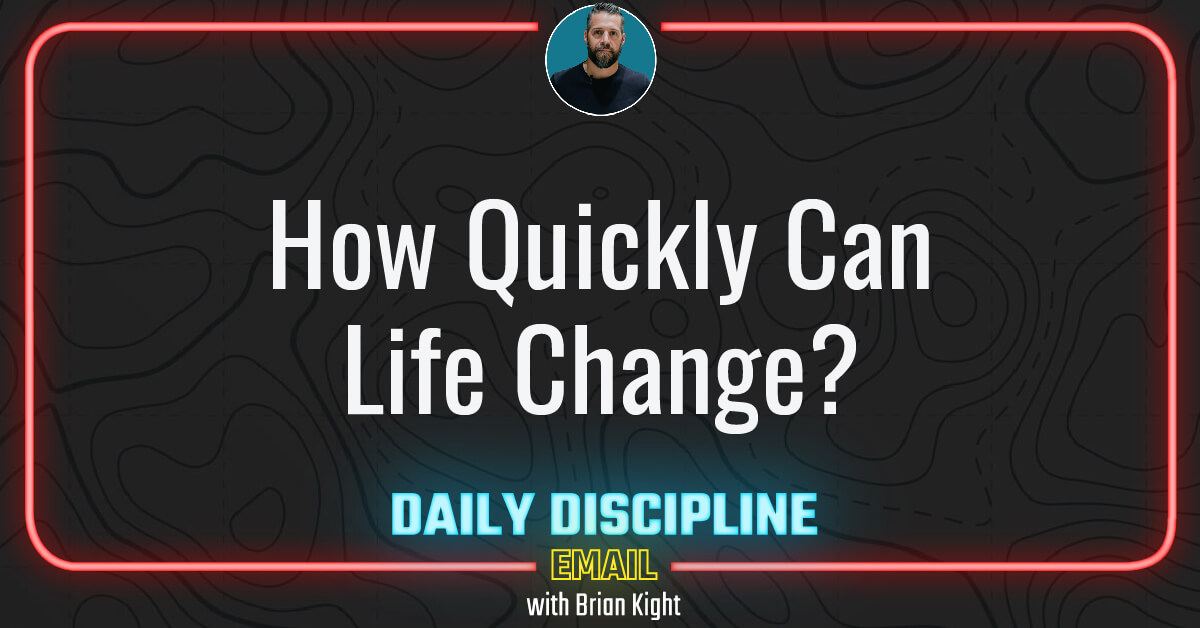 How Quickly Can Life Change?