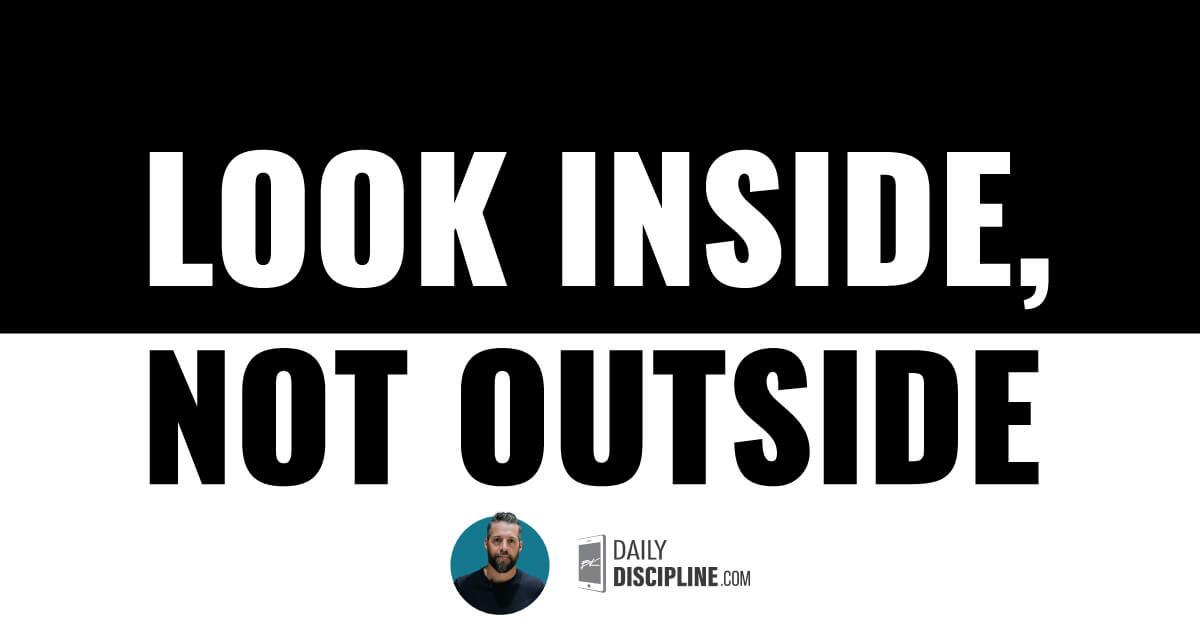 Look inside, not outside