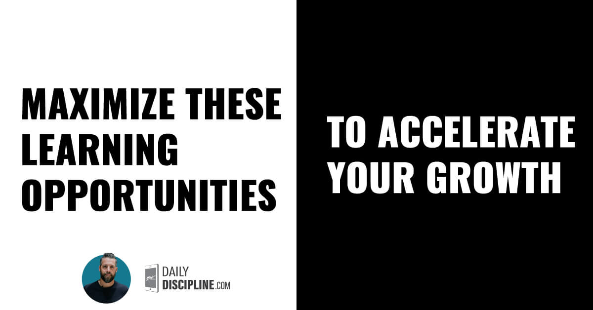 Maximize these learning opportunities to accelerate your growth