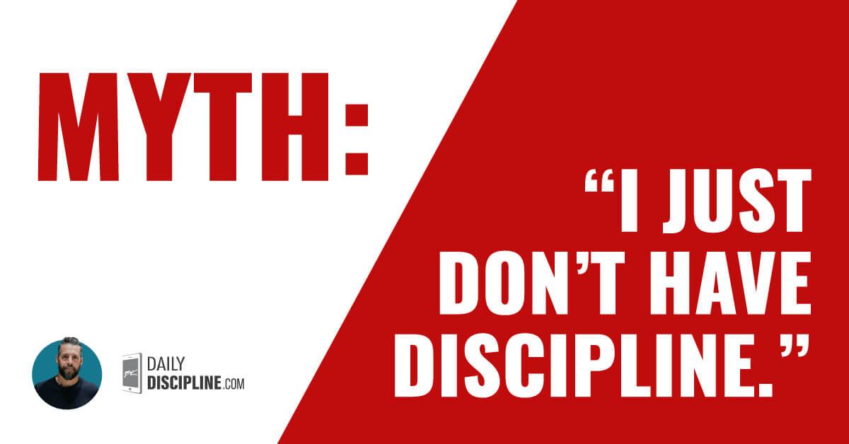 """Myth: """"I just don't have discipline."""""""