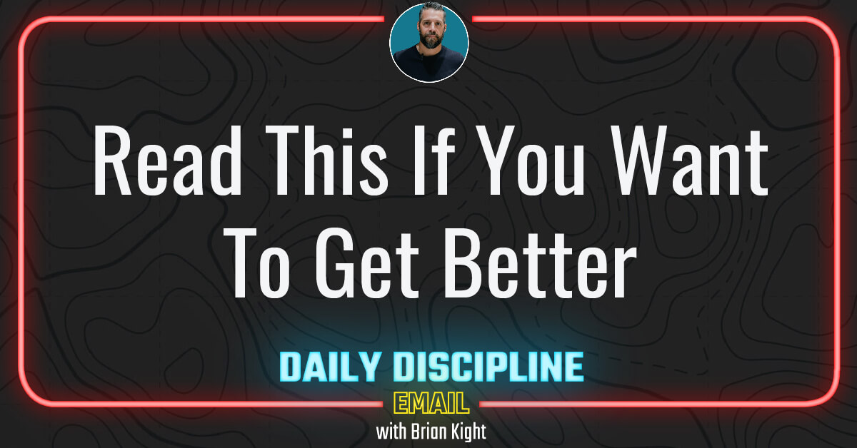 Read This If You Want To Get Better