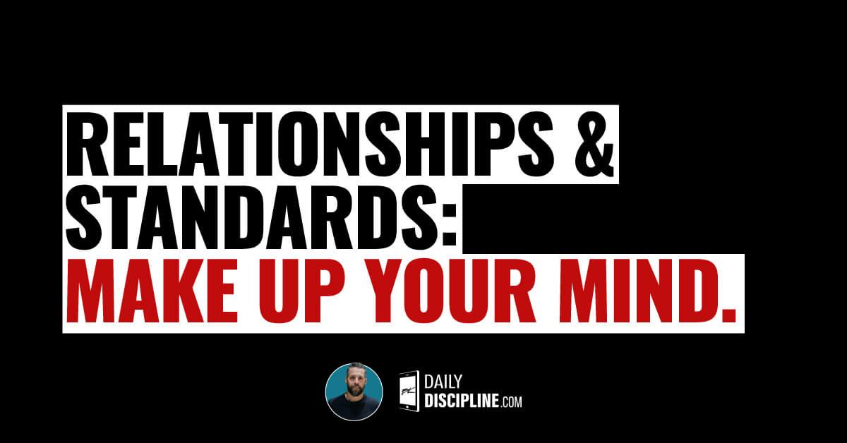 Relationships & Standards: Make up your mind.