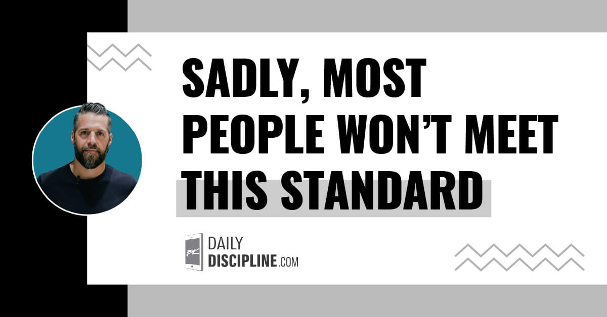 Sadly, most people won't meet this standard