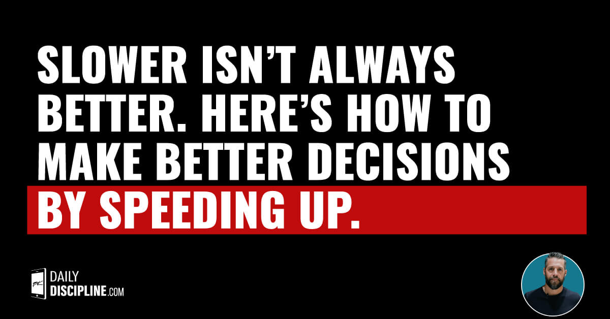 Slower isn't always better. Here's how to make better decisions by speeding up.
