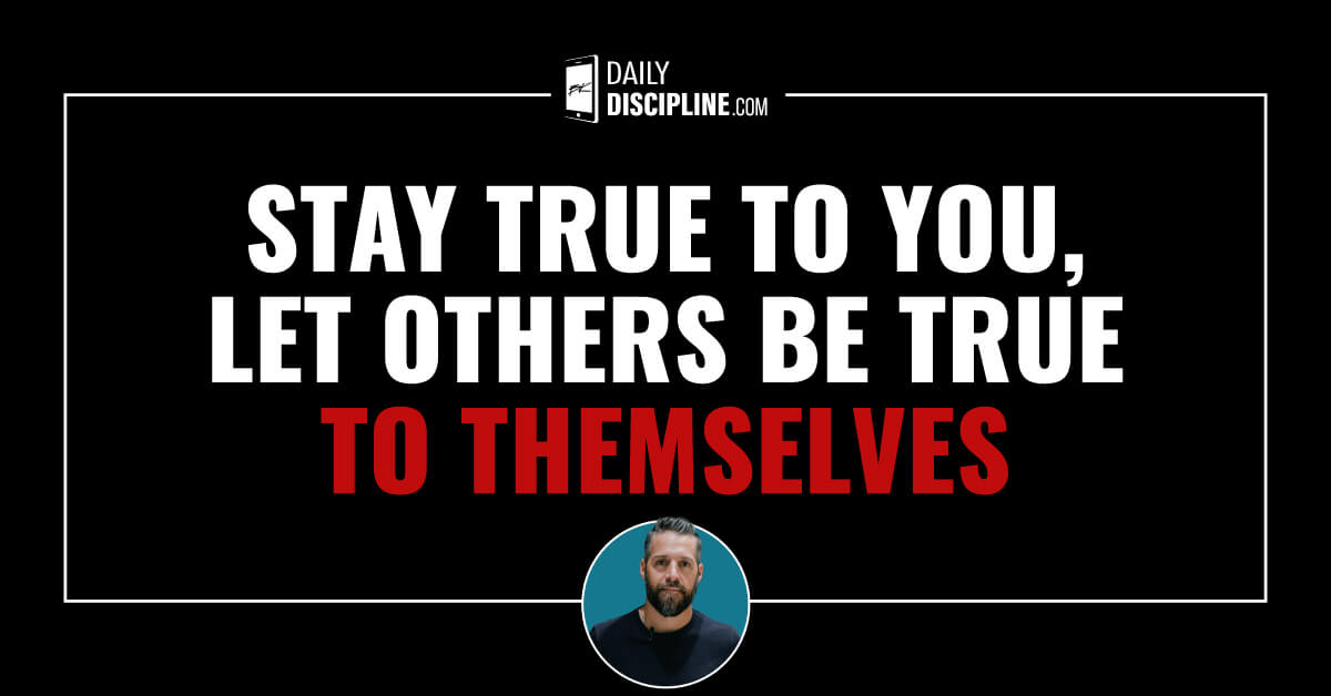 Stay true to you, let others be true to themselves
