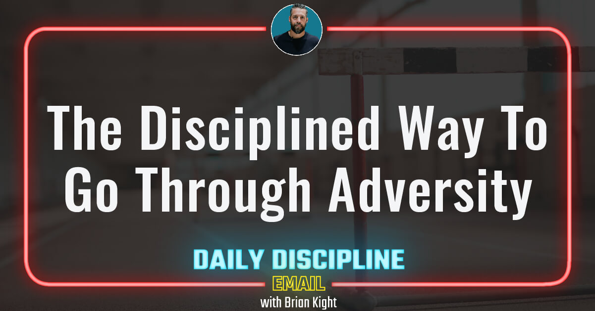 The Disciplined Way To Go Through Adversity