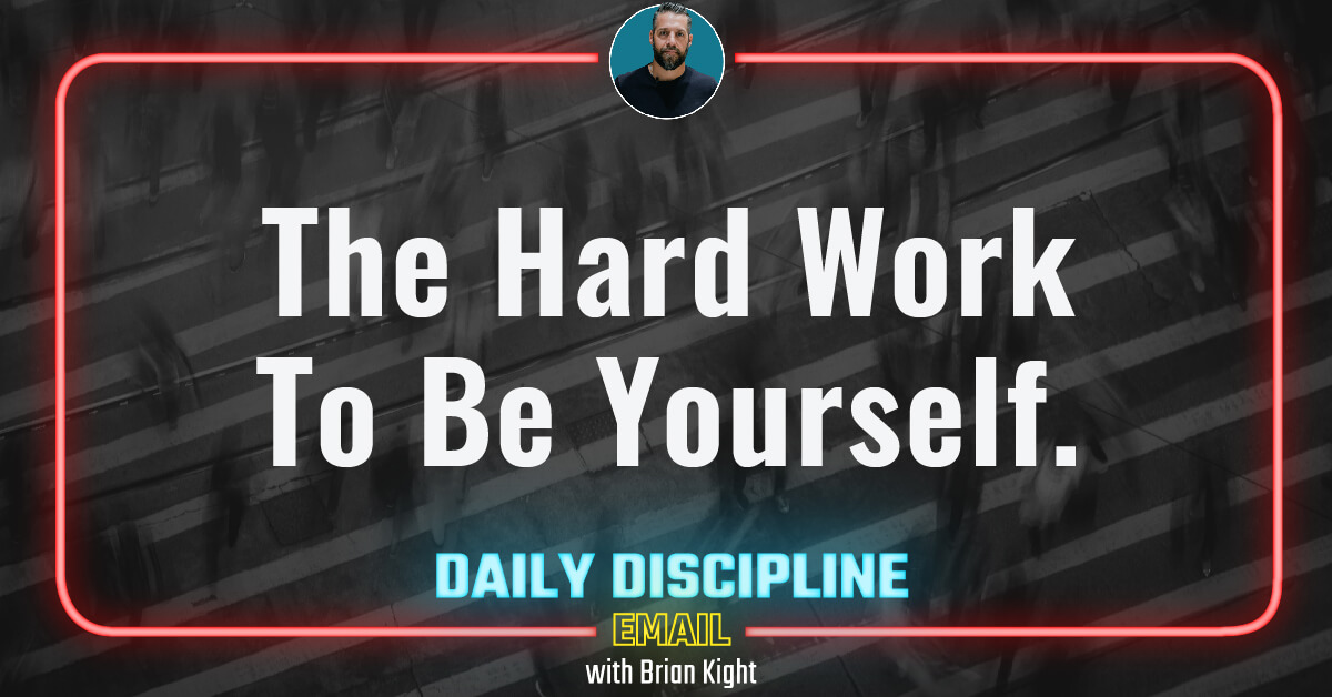 The Hard Work To Be Yourself.